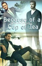 》Because of a cup of Tea《 by IAmThatIsLothlorien