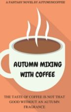 Autumn Mixing With Coffee (on editing) by Autumncoffee