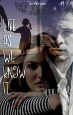 Life As We Know It - Season 1 (EM REVISÃO!) by ticiandreozzi