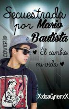 Secuestrada por Mario Bautista \EDITANDO\ by XxIsaGrierxX
