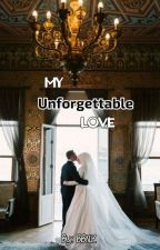 My Unforgettable Love by Zeinab_Bhudookan
