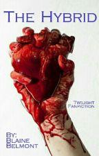 The Hybrid (Twilight Fanfiction) by elijahthecactus