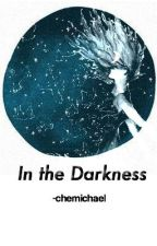 In the Darkness by -chemichael