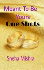 Meant To Be Yours- One Shots by _khwaish_