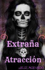 EXTRAÑA ATRACCIÓN by eliiiz