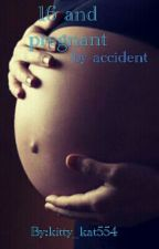 16 and pregnant by accident by kitty_kat554