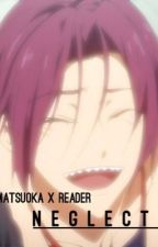 Neglect PART 3 ; Rin Matsuoka x Reader by Mrs-Elric