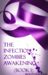 The Infection: Zombies Awakening (Book 1) - EDITING by 10deadmask01