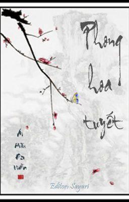 Đọc truyện [BHTT][Edit][Hoàn] Phong hoa tuyết - Ái Hữu Đa Viễn