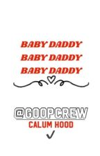 Baby Daddy ♛ Calum Hood [completed] by wroetohood