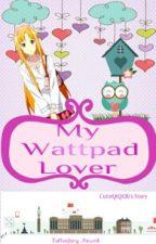 My Wattpad Lover (on-hold) by Jowdeebee