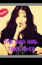 THE BAD GIRL TAKE OVER (BTS FANFICTION) by LiaParas