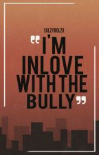 I'm inlove with the bully (one shot) by sulzybolzii