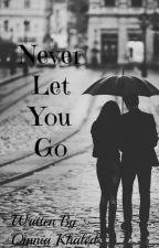 Never Let You Go لَنْ أَتْرُكَكِ أَبَداً by Omnia_khaled