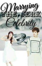 Marrying The Jerk Celebrity by LovePanda_09