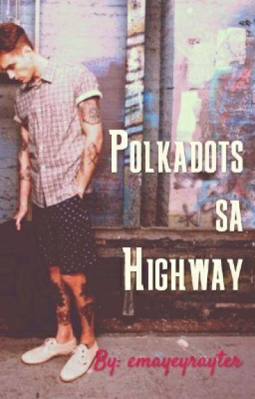 Polkadots sa Highway by EmeyeyrayterWattpad