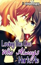 Loving the One who Always Hurts Me (a short story) **FINISHED by sleeplessguy-dO_Ob