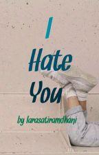 I Hate You! by larasatiramdhani