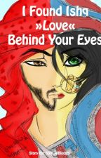 I Found Ishq Behind Your Eyes (COMPLETED!!) by AlBlooshia