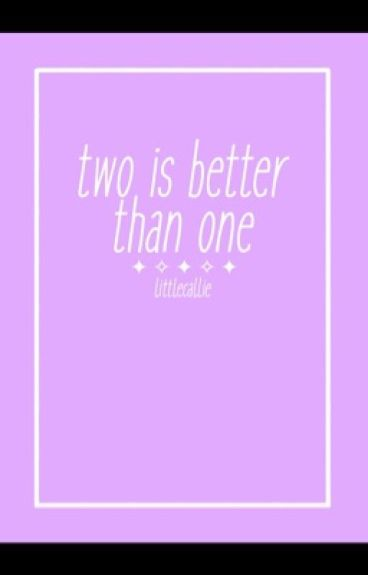 Two Is Better Than One | Cashton