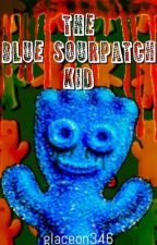 The Blue Sourpatch Kid (oneshot horror story) by glaceon346