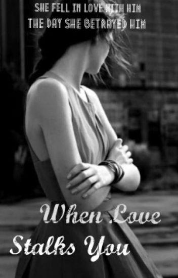 When Love Stalks You