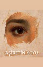 AŞİRETİN SOYU (Düzenlenecek ) by mineucas