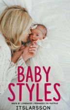 Baby Styles   #Wattys2016 by caIfrniax