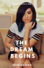 The Dream Begins (Sequel To Sister Of Mine) (Christina Grimmie)(Marley Rose) by XXzelda64XX
