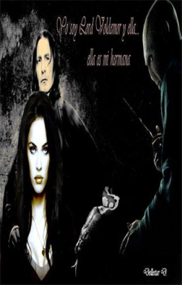 Yo soy Lord Voldemort y ella...ella es mi hermana (Tom Riddle) COMPLETADA
