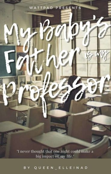 My Baby's Father is my Professor [COMPLETE]Under Editing