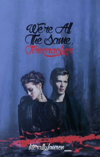 Were all the same, firecracker. (Lydia Martin and Klaus Mikealson)