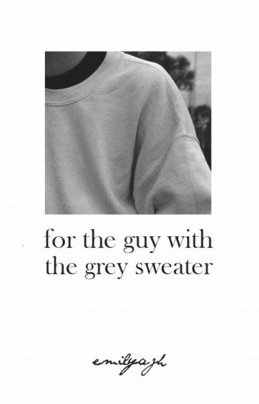 for the guy with the grey sweater