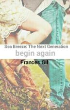 begin again (Sea Breeze: The Next Generation #1) by Dreamer2498