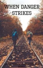 When Danger Strikes by Love_Books03052