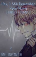 [ AMERICA X DEAD! READER ] Hey, I Still Remember Your Name. by MarclineVampire