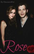 Rose - A Klaus Mikaelson Fanfic by KlausandKol