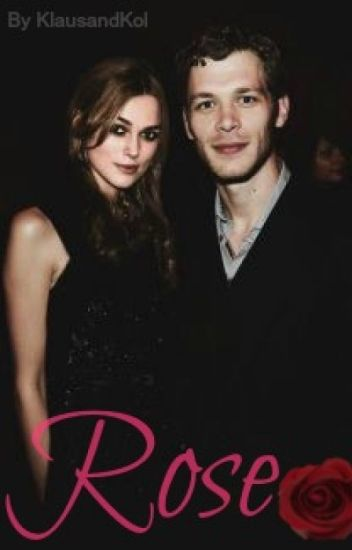 Rose - A Klaus Mikaelson Fanfic