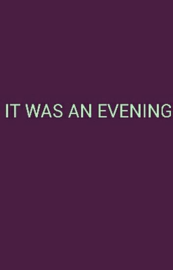 It was an Evening
