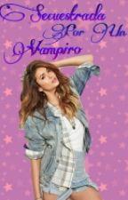 Secuestrada Por Un Vampiro by VanessaContreras95