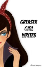 Greaser Girl Writes by TheLarryEmpire