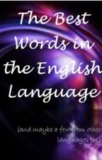 The Best Words in the English Language by lealiamay
