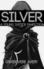 Silver (a Young Justice fan fiction) by Gwen_Chase14