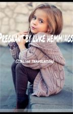 Pregnant by Luke Hemmings (Italian translation) by gretahemmings
