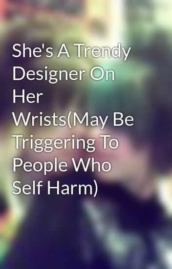 She's A Trendy Designer On Her Wrists(May Be Triggering To People Who Self Harm)