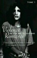 Violence ne rime pas toujours avec Romance. -Tome 1. by Rxvglem