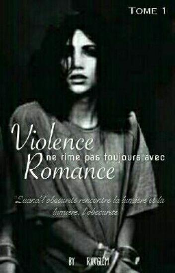 Violence ne rime pas toujours avec Romance. -Tome 1.