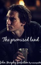 The Promised Land (John Murphy Fanfiction) by missingashton