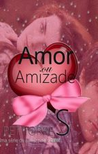 Amor ou amizade by pettorres