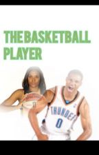 The basketball player (a Russell Westbrook story) by AllieWestbrook12